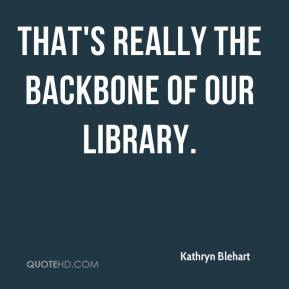 Kathryn Blehart  - That's really the backbone of our library.