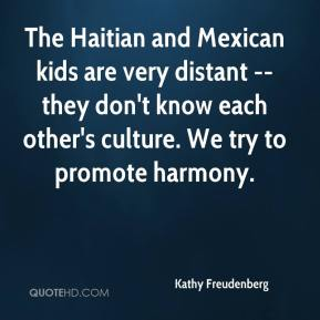 Kathy Freudenberg  - The Haitian and Mexican kids are very distant -- they don't know each other's culture. We try to promote harmony.