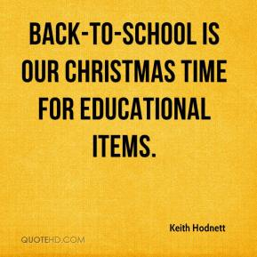 Keith Hodnett  - Back-to-school is our Christmas time for educational items.