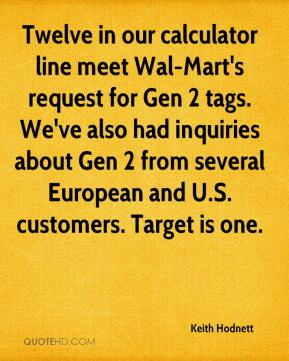 Keith Hodnett  - Twelve in our calculator line meet Wal-Mart's request for Gen 2 tags. We've also had inquiries about Gen 2 from several European and U.S. customers. Target is one.