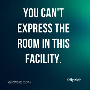 Kelly Klein  - You can't express the room in this facility.
