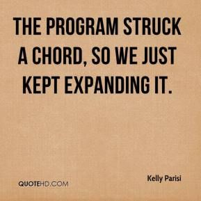 Kelly Parisi  - The program struck a chord, so we just kept expanding it.