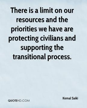 Kemal Saiki  - There is a limit on our resources and the priorities we have are protecting civilians and supporting the transitional process.