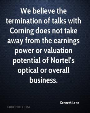 Kenneth Leon  - We believe the termination of talks with Corning does not take away from the earnings power or valuation potential of Nortel's optical or overall business.