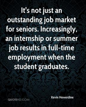 Kevin Hewerdine  - It's not just an outstanding job market for seniors. Increasingly, an internship or summer job results in full-time employment when the student graduates.