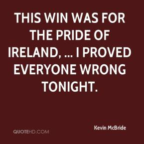 This win was for the pride of Ireland, ... I proved everyone wrong tonight.