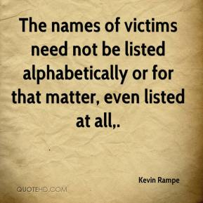 Kevin Rampe  - The names of victims need not be listed alphabetically or for that matter, even listed at all.
