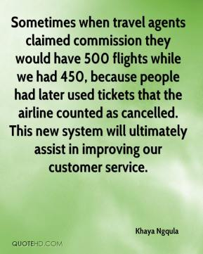 Sometimes when travel agents claimed commission they would have 500 flights while we had 450, because people had later used tickets that the airline counted as cancelled. This new system will ultimately assist in improving our customer service.