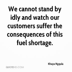 Khaya Ngqula  - We cannot stand by idly and watch our customers suffer the consequences of this fuel shortage.