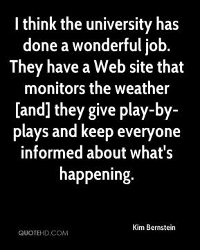 Kim Bernstein  - I think the university has done a wonderful job. They have a Web site that monitors the weather [and] they give play-by-plays and keep everyone informed about what's happening.