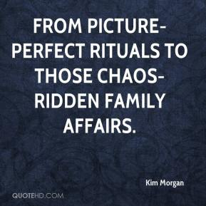 Kim Morgan  - from picture-perfect rituals to those chaos-ridden family affairs.