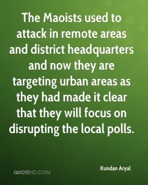 The Maoists used to attack in remote areas and district headquarters and now they are targeting urban areas as they had made it clear that they will focus on disrupting the local polls.