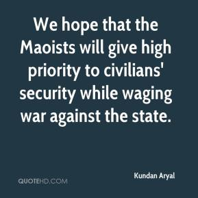 Kundan Aryal  - We hope that the Maoists will give high priority to civilians' security while waging war against the state.