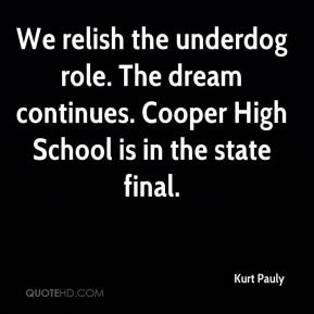 Kurt Pauly  - We relish the underdog role. The dream continues. Cooper High School is in the state final.