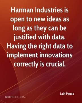 Harman Industries is open to new ideas as long as they can be justified with data. Having the right data to implement innovations correctly is crucial.