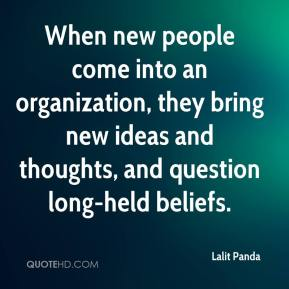 When new people come into an organization, they bring new ideas and thoughts, and question long-held beliefs.