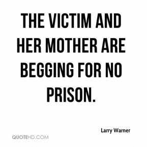 Larry Warner  - The victim and her mother are begging for no prison.