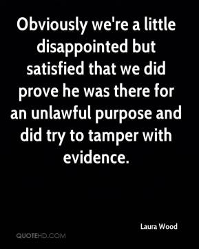 Laura Wood  - Obviously we're a little disappointed but satisfied that we did prove he was there for an unlawful purpose and did try to tamper with evidence.