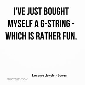 I've just bought myself a G-string - which is rather fun.