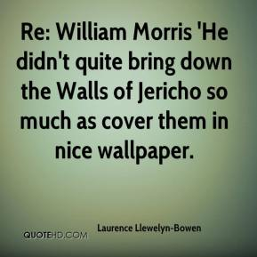 Re: William Morris 'He didn't quite bring down the Walls of Jericho so much as cover them in nice wallpaper.