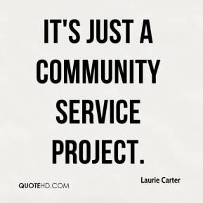Laurie Carter  - It's just a community service project.