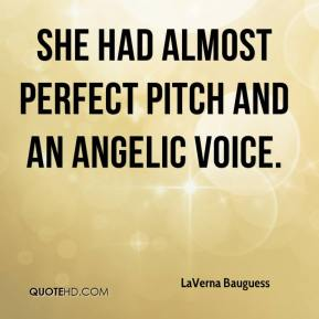 LaVerna Bauguess  - She had almost perfect pitch and an angelic voice.