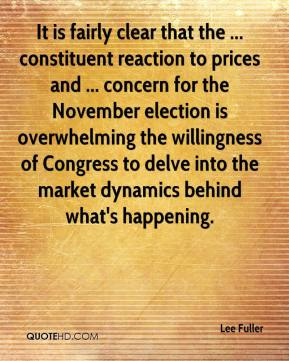 Lee Fuller  - It is fairly clear that the ... constituent reaction to prices and ... concern for the November election is overwhelming the willingness of Congress to delve into the market dynamics behind what's happening.