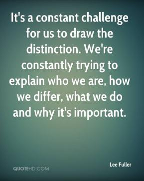 Lee Fuller  - It's a constant challenge for us to draw the distinction. We're constantly trying to explain who we are, how we differ, what we do and why it's important.