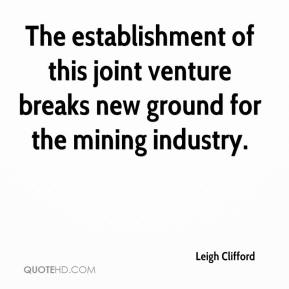 Leigh Clifford  - The establishment of this joint venture breaks new ground for the mining industry.