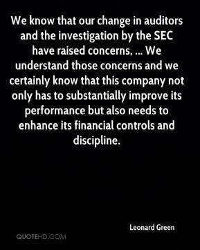 Leonard Green  - We know that our change in auditors and the investigation by the SEC have raised concerns, ... We understand those concerns and we certainly know that this company not only has to substantially improve its performance but also needs to enhance its financial controls and discipline.
