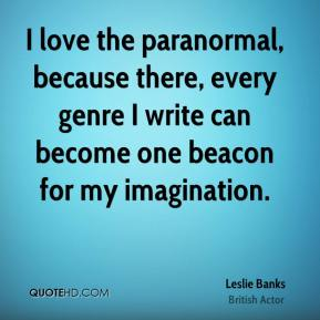 Leslie Banks - I love the paranormal, because there, every genre I write can become one beacon for my imagination.