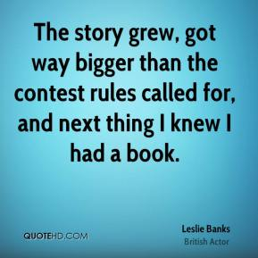Leslie Banks - The story grew, got way bigger than the contest rules called for, and next thing I knew I had a book.