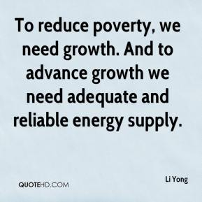 Li Yong  - To reduce poverty, we need growth. And to advance growth we need adequate and reliable energy supply.