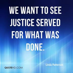 We want to see justice served for what was done.