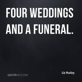 Four Weddings and a Funeral.