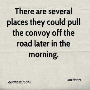 Lou Hatter  - There are several places they could pull the convoy off the road later in the morning.