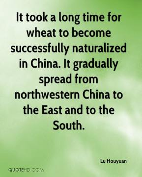 Lu Houyuan  - It took a long time for wheat to become successfully naturalized in China. It gradually spread from northwestern China to the East and to the South.