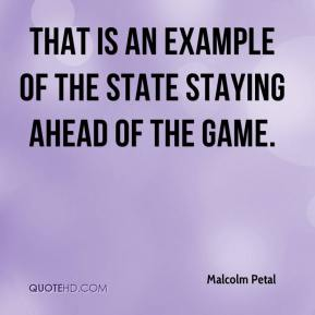 Malcolm Petal  - That is an example of the state staying ahead of the game.