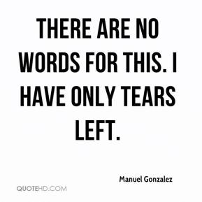 Manuel Gonzalez  - There are no words for this. I have only tears left.