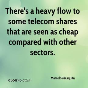 Marcelo Mesquita  - There's a heavy flow to some telecom shares that are seen as cheap compared with other sectors.