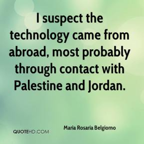 Maria Rosaria Belgiorno  - I suspect the technology came from abroad, most probably through contact with Palestine and Jordan.