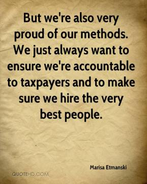 Marisa Etmanski  - But we're also very proud of our methods. We just always want to ensure we're accountable to taxpayers and to make sure we hire the very best people.