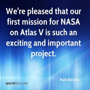 Mark Albrecht  - We're pleased that our first mission for NASA on Atlas V is such an exciting and important project.