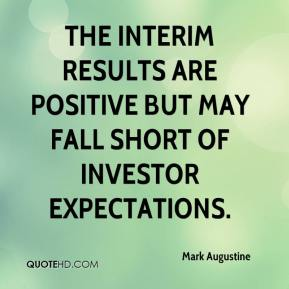 Mark Augustine  - The interim results are positive but may fall short of investor expectations.