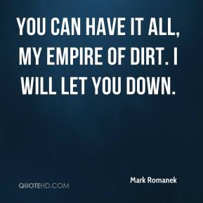 Mark Romanek  - You can have it all, my empire of dirt. I will let you down.