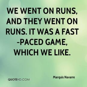 Marquis Navarre  - We went on runs, and they went on runs. It was a fast-paced game, which we like.