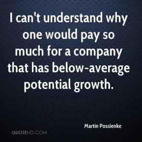 Martin Possienke  - I can't understand why one would pay so much for a company that has below-average potential growth.