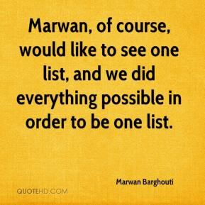 Marwan Barghouti  - Marwan, of course, would like to see one list, and we did everything possible in order to be one list.