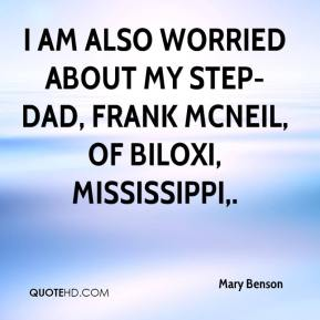 I am also worried about my step-dad, Frank McNeil, of Biloxi, Mississippi.