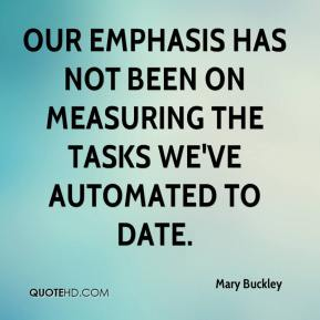 Mary Buckley  - Our emphasis has not been on measuring the tasks we've automated to date.